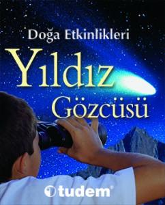 Doğa Etkinlikleri – Yıldız Gözcüsü  Ben Morgan  Çeviren: Hüdayi Cilasun Tudem Yayınları, 72 sayfa