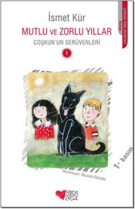Coşkun'un Serüvenleri 1 Mutlu ve Zor Yıllar İsmet Kür Resimleyen: Mustafa Delioğlu Can Çocuk Yayınları, 144 sayfa