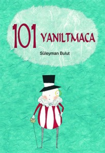 101 Yanıltmaca Süleyman Bulut Resimleyen: Burcu Yılmaz Tudem Yayınları, 72 sayfa