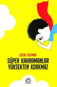 Süper Kahramanlar  Yüksekten Korkmaz Colas Gutman Çeviren: Tuvana Gülcan İletişim Yayınları, 79 sayfa