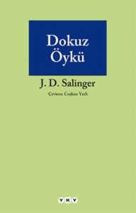 Dokuz Öykü J. D. Salinger Çeviren: Coşkun Yerli Yapı Kredi Yayınları, 172 sayfa