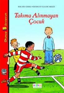 Takıma Alınmayan Çocuk Roland Godel Resimleyen: Denise & Claude Millet Çeviren: Egemen Demircioğlu Erdem Yayınları, 48 sayfa