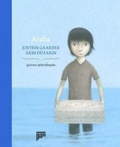 Acaba Jostein Gaarder Resimleyen: Akın Düzakın Çeviren: Ayfer Erbaydar Pan Yayıncılık, 72 sayfa