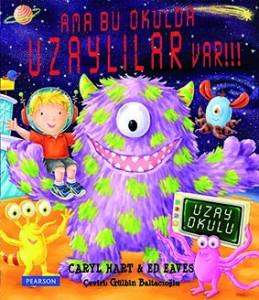 Ama Bu Okulda Uzaylılar Var!!! Ed Eaves Resimleyen: Caryl Hart Çeviren: Gülbin Baltacıoğlu Pearson Yayınları, 32 sayfa