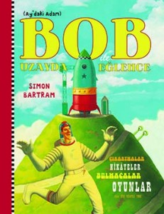 Ay'daki Adam – Bob ile Uzayda Eğlence Simon Bartram Çeviren: Turgay Bayındır Redhouse Kidz Yayınları, 61 sayfa