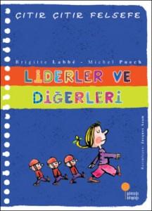 Liderler ve Diğerleri Brigitte Labbé, Michel Puech Resimleyen: Jacques Azam Çeviren: Azade Aslan Günışığı Kitaplığı, 40 sayfa