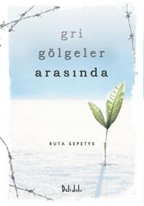 Gri Gölgeler Arasında Ruta Sepetys Çeviren: Nilay Kaya Delidolu Yayınları, 312 sayfa