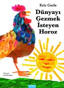 Dünyayı Gezmek İsteyen Horoz Eric Carle Türkçeleştiren: Fatih Erdoğan Mavi Bulut Yayınları, 32 sayfa