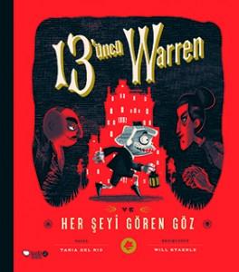 13. Warren ve Her Şeyi Gören Göz Tania Del Rio Resimleyen: Will Staehle Türkçeleştiren: Oğuzhan Aydın Redhouse Kidz, 216 sayfa