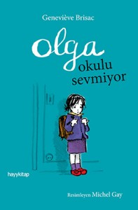 Olga Okulu Sevmiyor Geneviève Brisac Resimleyen: Michel Gay Çeviren: Ece Nahum Hayykitap, 136 sayfa