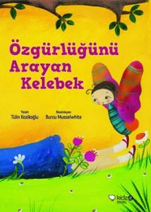 Özgürlüğünü Arayan Kelebek Tülin Kozikoğlu Resimleyen: Burcu Musselwhite Redhouse Kidz Yayınları, 64 sayfa