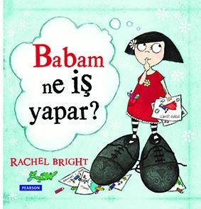 Babam Ne İş Yapar? Rachel Bright Çeviren: Gülbin Baltacıoğlu Pearson Yayınları,  32 sayfa