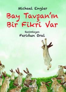 Bay Tavşan'ın Bir Fikri Var Michael Engler, Feridun Oral Çeviren: Şeyda Öztürk Yapı Kredi Yayınları, 28 sayfa