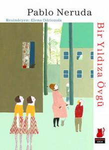 Bir Yıldıza Övgü Pablo Neruda Resimleyen: Elena Odriozola Çeviren: Işık Ergüden Kırmızı Kedi Yayınevi 28 sayfa