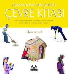 Çocuklar İçin Her Yönüyle Çevre Kitabı Sheri Amsel Çeviren: Can Sevinç Arkadaş Yayınları, 144 sayfa