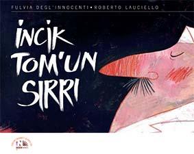 İncik Tom'un Sırrı Fulvia Degl'Innocenti Resimleyen: Roberto Lauciello Çeviren: Ceylan Özçapkın Nesin Yayınları, 32 sayfa