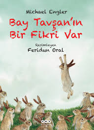 Bay Tavşan'ın Bir Fikri Var  Michael Engler Resimleyen: Feridun Oral Çeviren: Şeyda Öztürk Yapı Kredi Yayınları, 28 sayfa