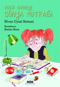 Küçük Gurmeye Dünya Mutfağı Elvan Uysal Bottoni Resimleyen: Emine Bora Yapı Kredi Yayınları,  80 sayfa