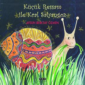 Küçük Ressam ile Kral Salyangoz Aysun Berktay Özmen Yapı Kredi Yayınları 36 sayfa
