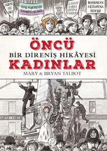 Bir Direniş Hikâyesi  Öncü Kadınlar Mary Talbot Resimleyen: Bryan Talbot Türkçeleştiren: Damla Kellecioğlu Desen Yayınları, 192 sayfa
