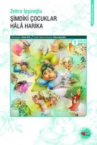 Şimdiki Çocuklar Hâlâ Harika Zehra İpşiroğlu Resimleyen: Gözde Bitir Can Çocuk Yayınları, 152 sayfa