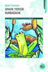 Ufacık Tefecik Kurbağacık Betül Tarıman Resimleyen: Yasemin Ezberci Can Çocuk Yayınları, 88 sayfa