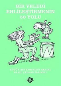 Bir Veledi Ehlileştirmenin 50 Yolu Hamlyn Çeviren: Başak Gündüz Optimist Yayınları, 96 sayfa