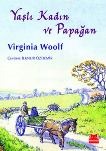 Yaşlı Kadın ve Papağan Virginia Woolf Resimleyen: Serap Deliorman Çeviren: İlknur Özdemir Kırmızı Kedi Yayınevi, 48 sayfa