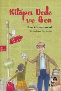 Kitapçı Dede ve Ben Uma Krishnaswami Resimleyen: Tunç Atalay Türkçeleştiren: Özlem Sarı Hep Kitap, 144 sayfa