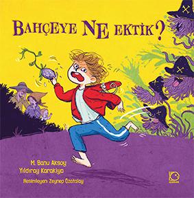 Bahçeye Ne Ektik? M. Banu Aksoy – Yıldıray Karakiya Resimleyen: Zeynep Özatalay Uçanbalık Yayınları, 32 sayfa