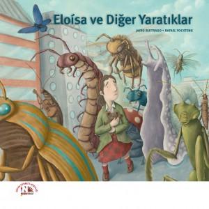 Eloísa ve Diğer Yaratıklar Jairo Buitrigo Resimleyen: Rafael Yockteng Türkçeleştiren: Esin Pervane Nesin Yayınları, 44 sayfa