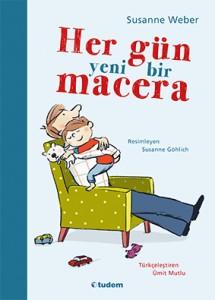 Her Gün Yeni Bir Macera Susanne Weber Resimleyen: Susanne Göhlich Türkçeleştiren: Ümit Mutlu Tudem Yayınları, 88 sayfa